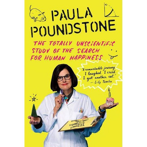 The Totally Unscientific Study of the Search for Human Happiness - by  Paula Poundstone (Paperback) - image 1 of 1