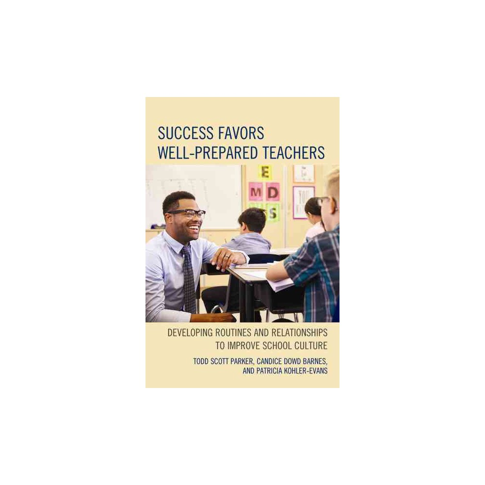 Success Favors Well-Prepared Teachers : Developing Routines & Relationships to Improve School Culture