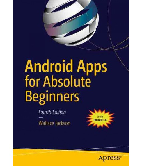 Android Apps for Absolute Beginners : Covering Android 7 (Paperback) (Wallace Jackson) - image 1 of 1
