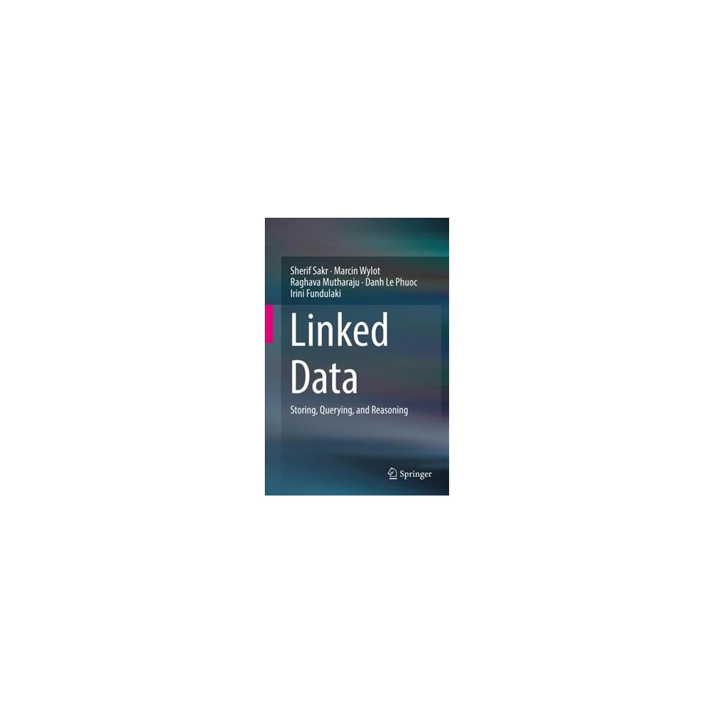 Linked Data : Storing, Querying, and Reasoning - (Hardcover)