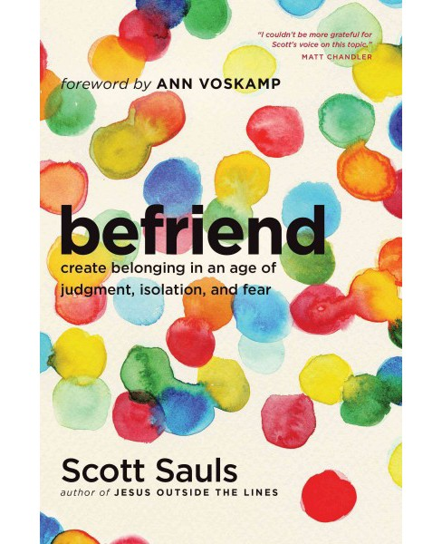 Befriend : Create Belonging in an Age of Judgment, Isolation, and Fear (Paperback) (Scott Sauls) - image 1 of 1