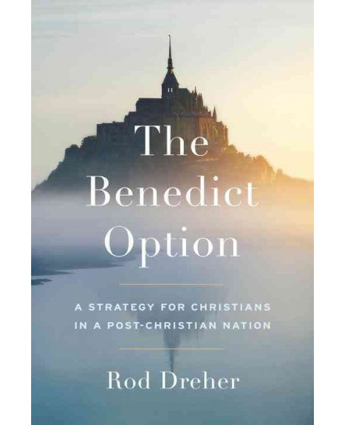 Benedict Option : A Strategy for Christians in a Post-Christian Nation (Hardcover) (Rod Dreher) - image 1 of 1