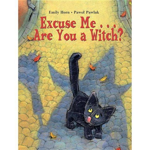 Excuse Me. . . Are You a Witch? - by  Emily Horn (Paperback) - image 1 of 1