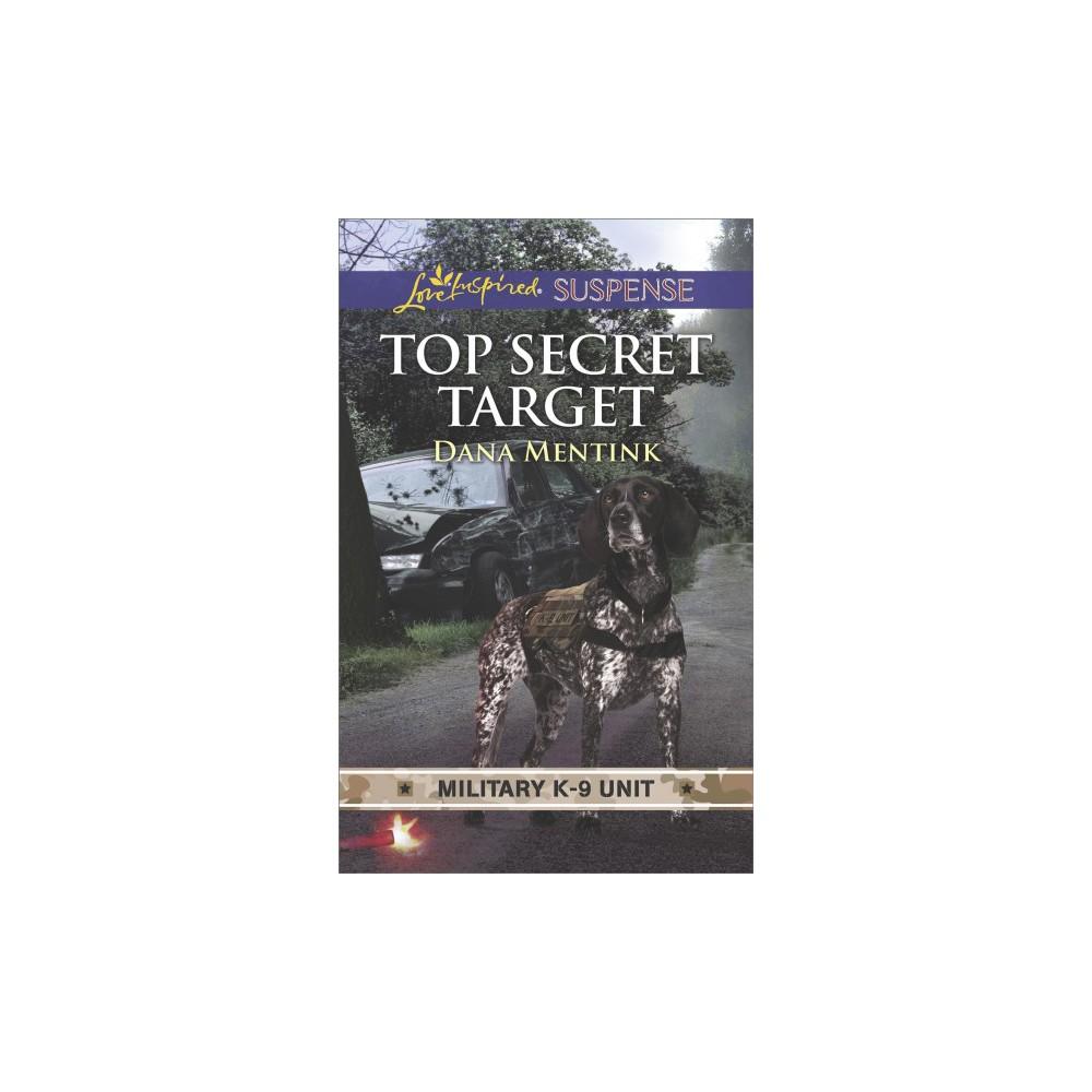 Top Secret Target - (Love Inspired Suspense) by Dana Mentink (Paperback)