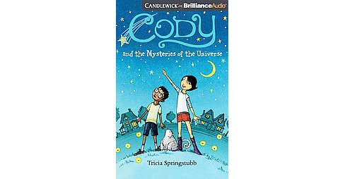 Cody and the Mysteries of the Universe : Library Edition (Unabridged) (CD/Spoken Word) (Tricia - image 1 of 1