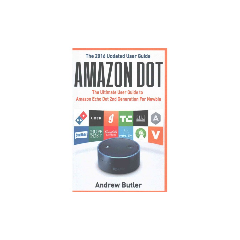 Amazon Echo 2016 : Dot: The Ultimate User Guide to Amazon Echo...