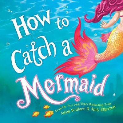 How to Catch a Mermaid -  (How to Catch) by Adam Wallace (Hardcover)