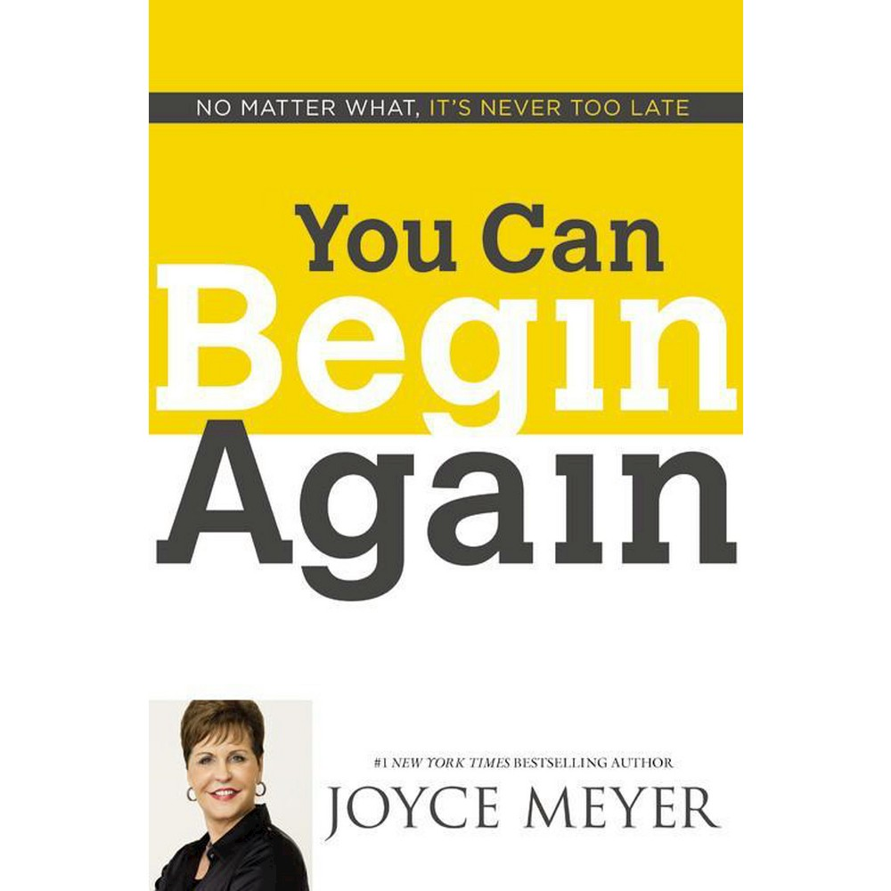 You Can Begin Again : No Matter What, It's Never Too Late (Hardcover) (Joyce Meyer)