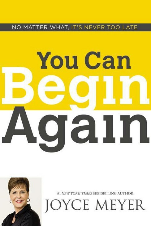 You Can Begin Again : No Matter What, It's Never Too Late (Hardcover) (Joyce Meyer) - image 1 of 1