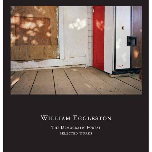 William Eggleston: The Democratic Forest - (Hardcover) - image 1 of 1