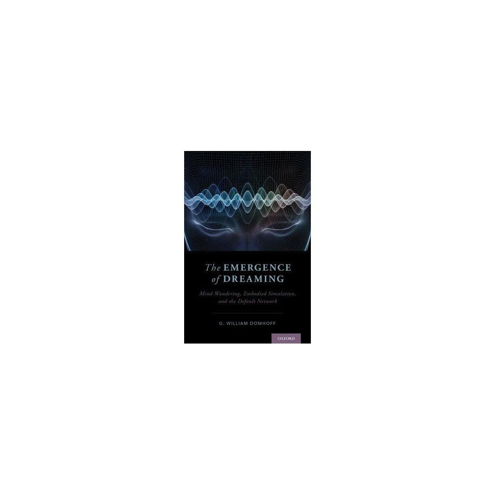 Emergence of Dreaming : Mind-Wandering, Embodied Simulation, and the Default Network (Hardcover) (G.