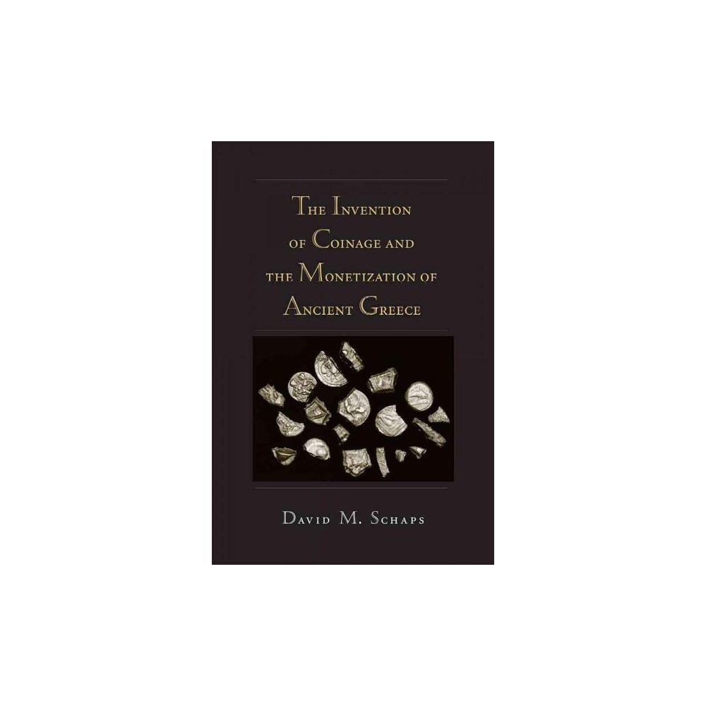 Invention of Coinage and the Monetization of Ancient Greece (Paperback) (David M. Schaps)