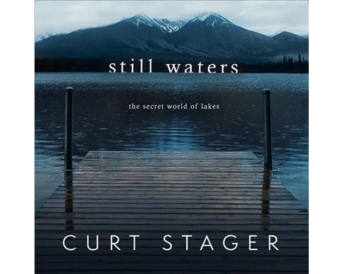 Still Waters : The Secret World of Lakes -  Unabridged by Curt Stager (CD/Spoken Word) - image 1 of 1