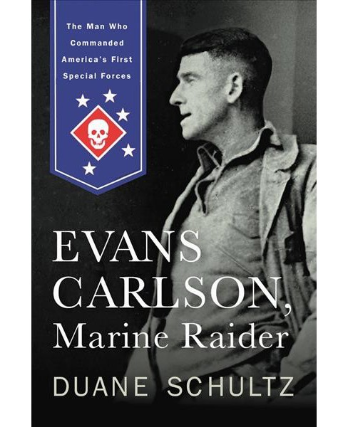 Evans Carlson, Marine Raider : The Man Who Commanded America's First Special Forces - Reprint - image 1 of 1