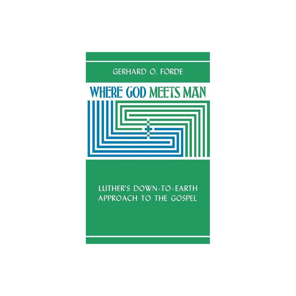 Where God Meets Man - by Gerhard O Forde (Paperback)