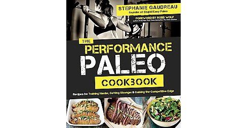 Performance Paleo Cookbook : Recipes for Training Harder, Getting Stronger & Gaining the Competitive - image 1 of 1