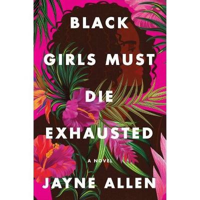 Black Girls Must Die Exhausted - by  Jayne Allen (Paperback)