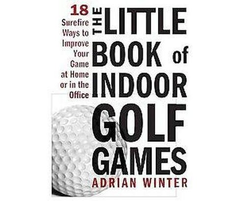 Little Book of Indoor Golf Games : 18 Surefire Ways to Improve Your Game at Home or in the Office - image 1 of 1