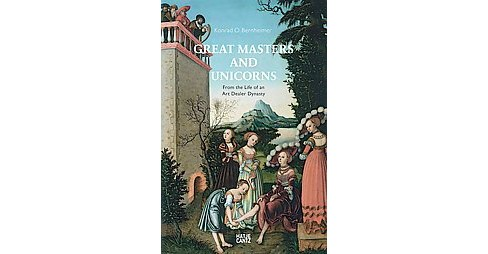 Great Masters and Unicorns : The Story of an Art Dealer Dynasty (Hardcover) (Konrad O. Bernheimer) - image 1 of 1