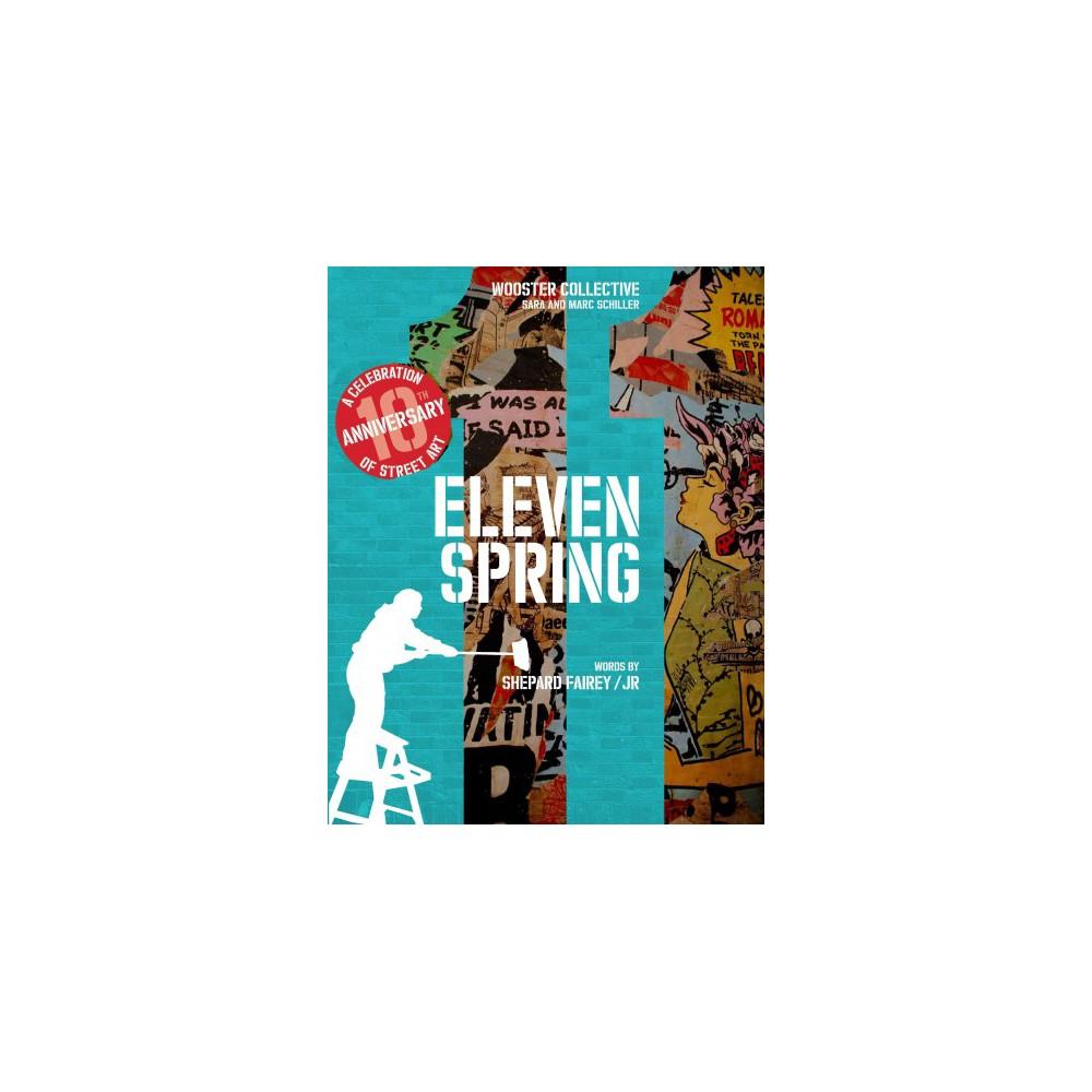 Eleven Spring : A Celebration of Street Art (Hardcover) (Shepard Fairey & Sara Schiller & Marc Schiller