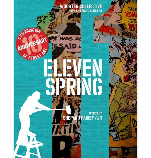 Eleven Spring : A Celebration of Street Art (Hardcover) (Shepard Fairey & Sara Schiller & Marc Schiller - image 1 of 1