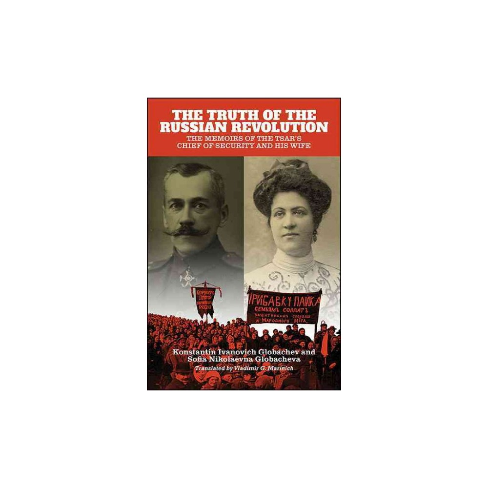 Truth of the Russian Revolution : The Memoirs of the Tsar's Chief of Security and His Wife (Hardcover)