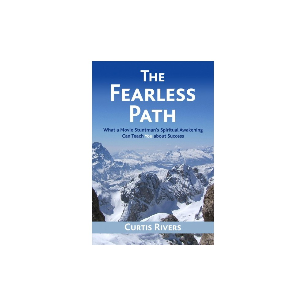 Fearless Path : What a Movie Stuntman's Spiritual Awakening Can Teach You About Success (Paperback)