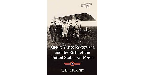 Kiffin Rockwell, the Lafayette Escadrille and the Birth of the United States Air Force (Paperback) (T. - image 1 of 1