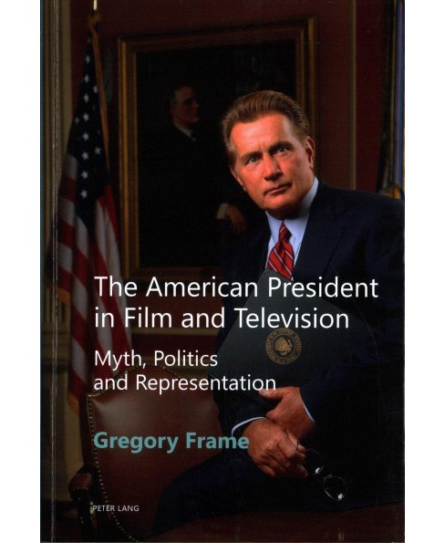 American President in Film and Television : Myth, Politics and Representation -  (Paperback) - image 1 of 1