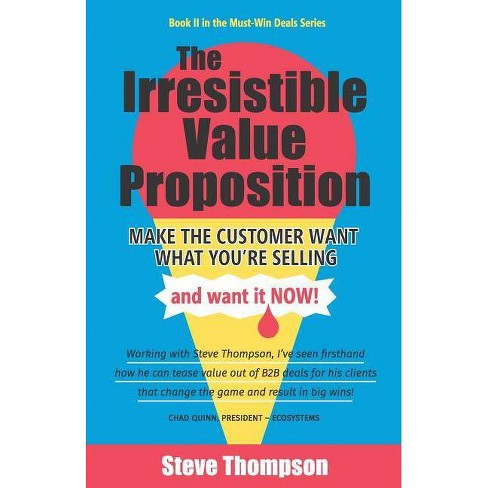 The Irresistible Value Proposition - by  Steve Thompson (Paperback) - image 1 of 1