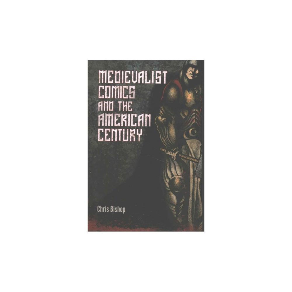 Medievalist Comics and the American Century (Hardcover) (Chris Bishop)