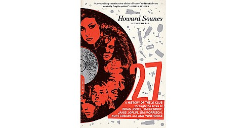 27 : A History of the 27 Club Through the Lives of Brian Jones, Jimi Hendrix, Janis Joplin, Jim - image 1 of 1