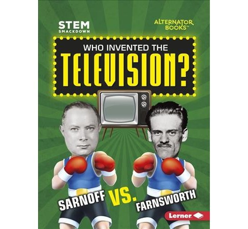 Who Invented the Television? : Sarnoff vs. Farnsworth -  by Karen Latchana Kenney (Paperback) - image 1 of 1