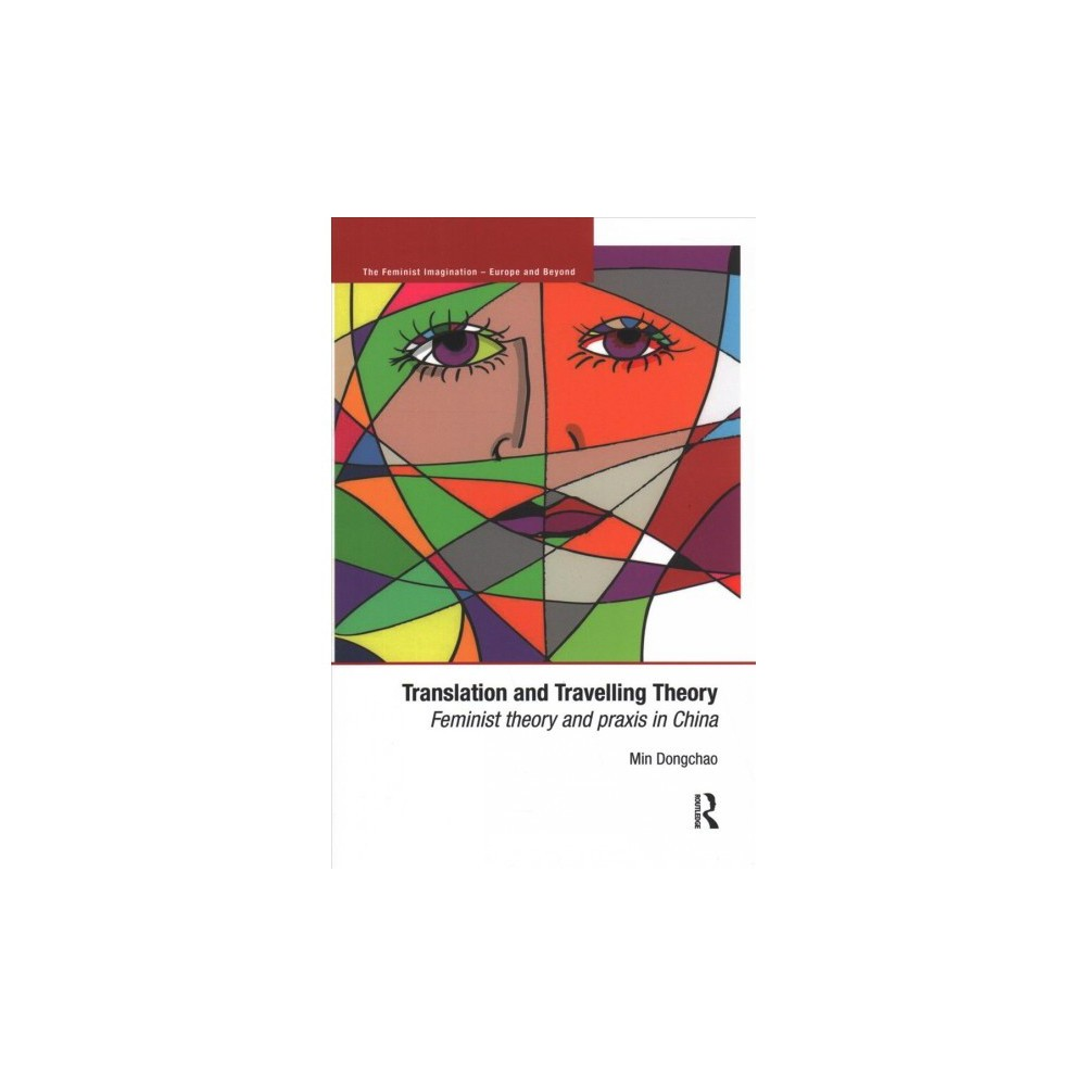 Translation and Travelling Theory : Feminist Theory and Praxis in China - by Dongchao Min (Paperback)
