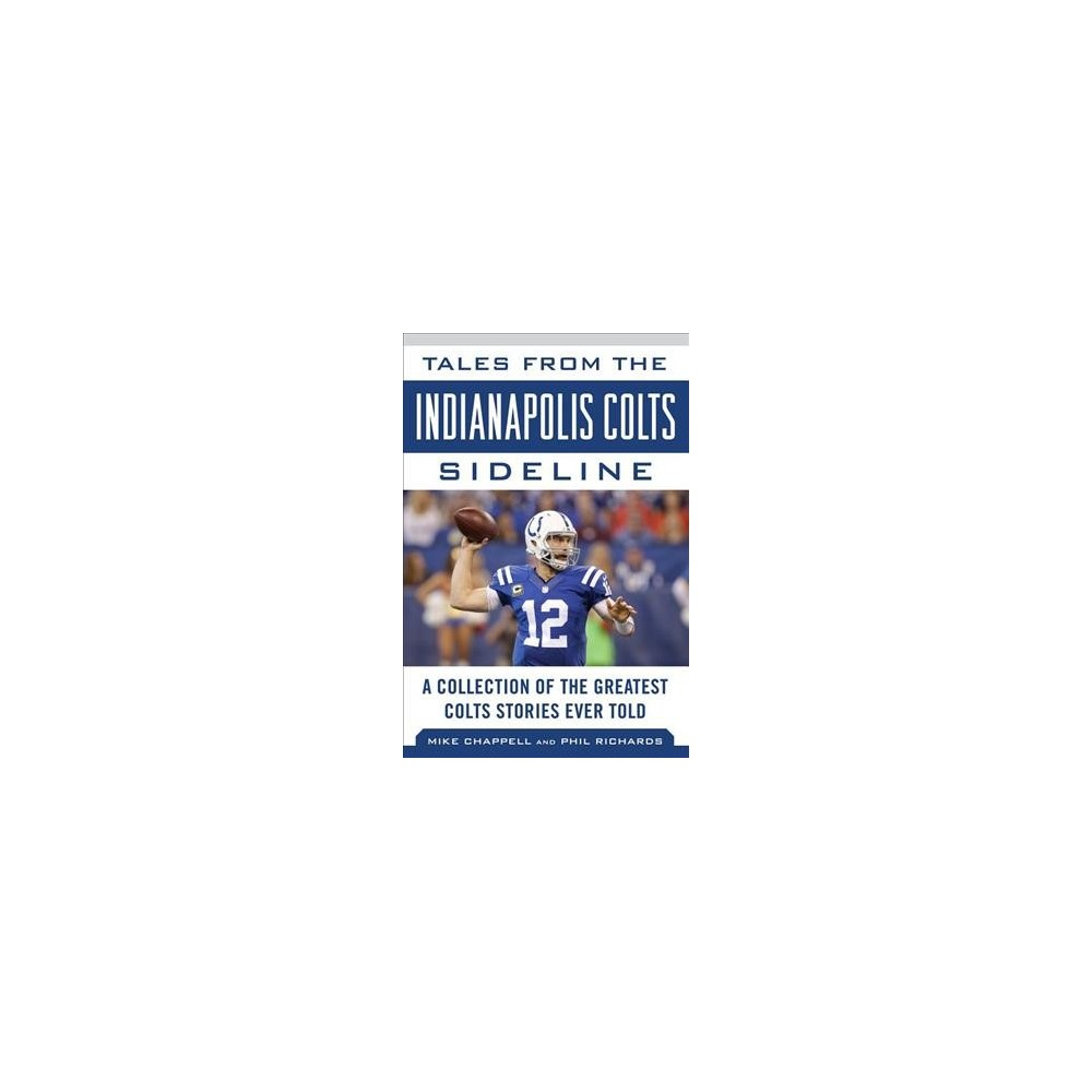 Tales from the Indianapolis Colts Sideline : A Collection of the Greatest Colts Stories Ever Told