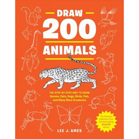 Draw 200 Animals The Step By Step Way To Draw Horses Cats Dogs