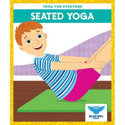 Seated Yoga - (Yoga for Everyone) by  Laura Villano (Hardcover) - image 1 of 1