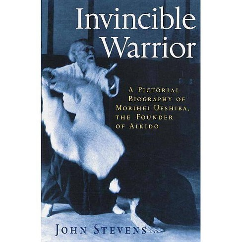 Invincible Warrior - (Pictorial Biography of Morihei Ueshiba, Founder of Aikido) by  John Stevens - image 1 of 1