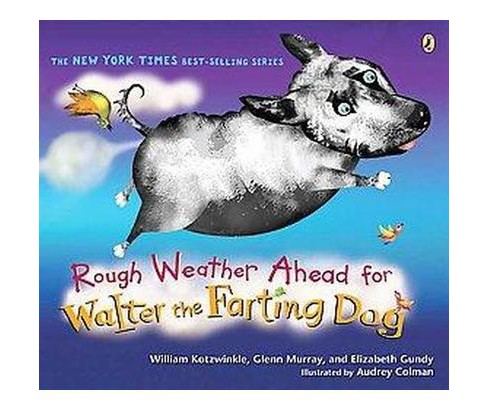 Rough Weather Ahead for Walter the Farting Dog (Reprint) (Paperback) (William Kotzwinkle & Glenn Murray - image 1 of 1