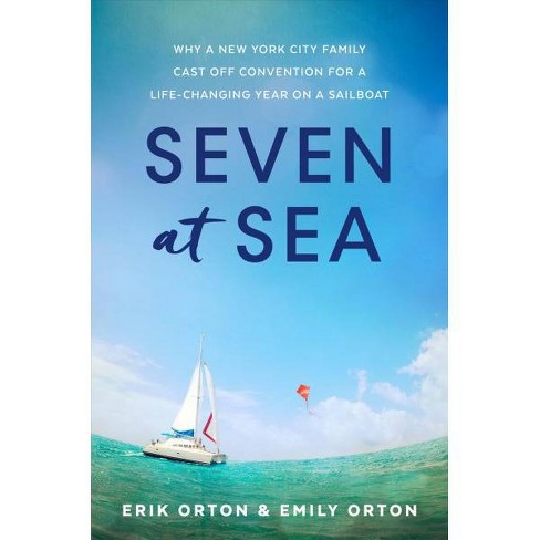 Seven at Sea : Why a New York City Family Cast Off Convention for a Life-changing Year on a Sailboat - image 1 of 1