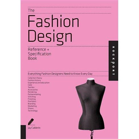 The Fashion Design Reference + Specification Book - by  Jay Calderin & Laura Volpintesta (Paperback) - image 1 of 1