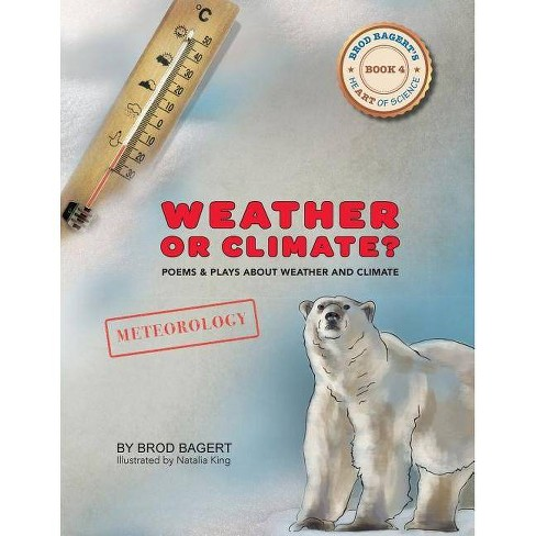 Weather or Climate? - (Brod Bagert's Heart of Science) 4 Edition by  Brod Bagert (Paperback) - image 1 of 1