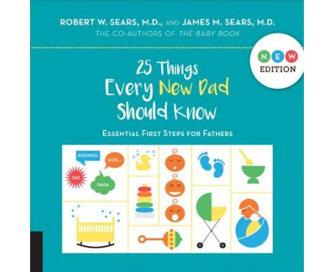 25 Things Every New Dad Should Know : Essential First Steps for Fathers -  (Hardcover) - image 1 of 1