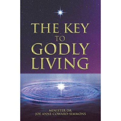 The Key to Godly Living - by  Minister D Joe Anne Coward-Simmons (Paperback)