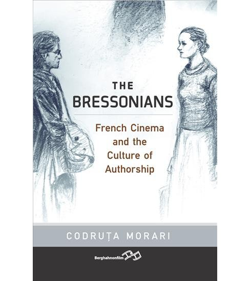 Bressonians : French Cinema and the Culture of Authorship -  by Codruu0163a Morari (Hardcover) - image 1 of 1