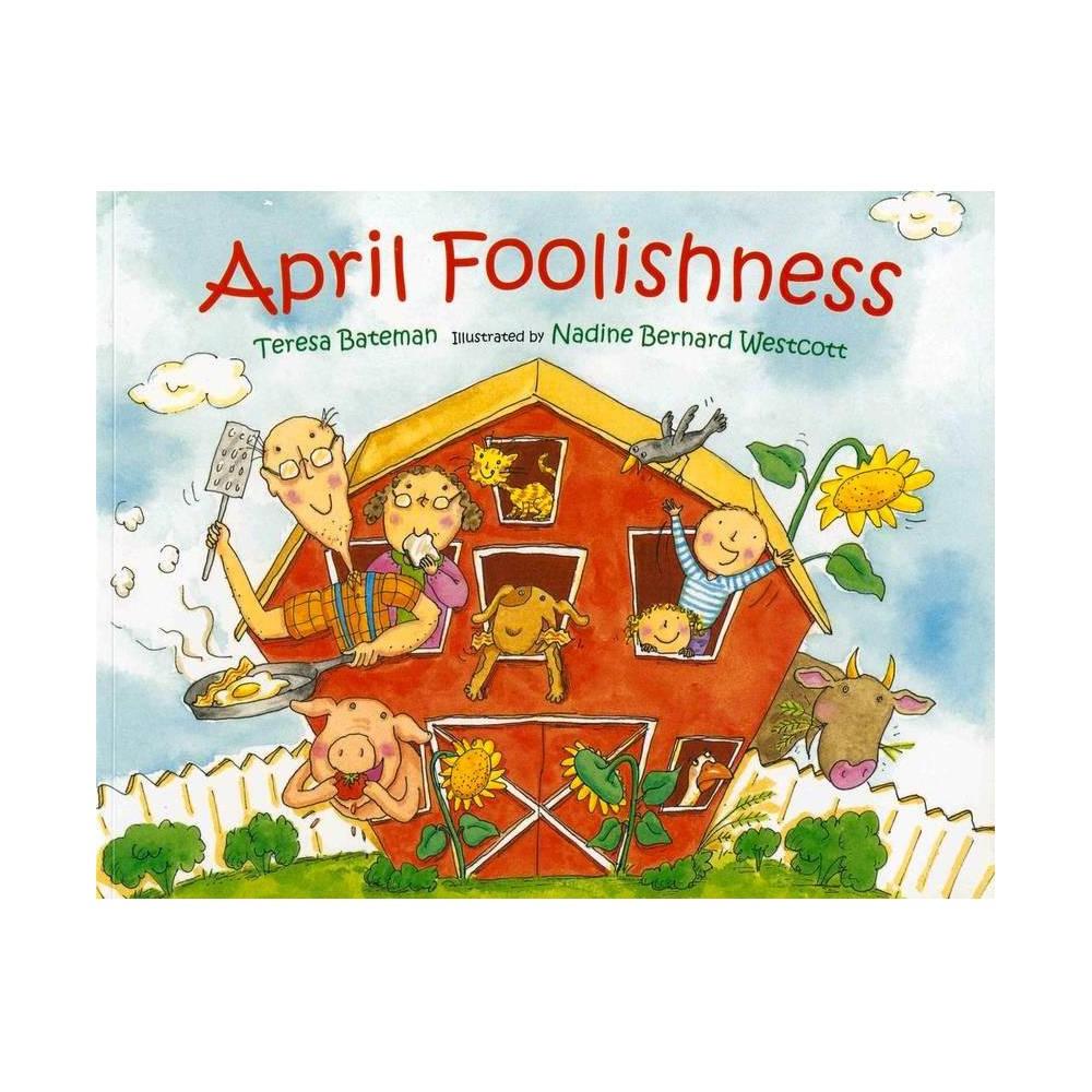 April Foolishness - (Albert Whitman Prairie Books (Paperback)) by Teresa Bateman (Paperback)