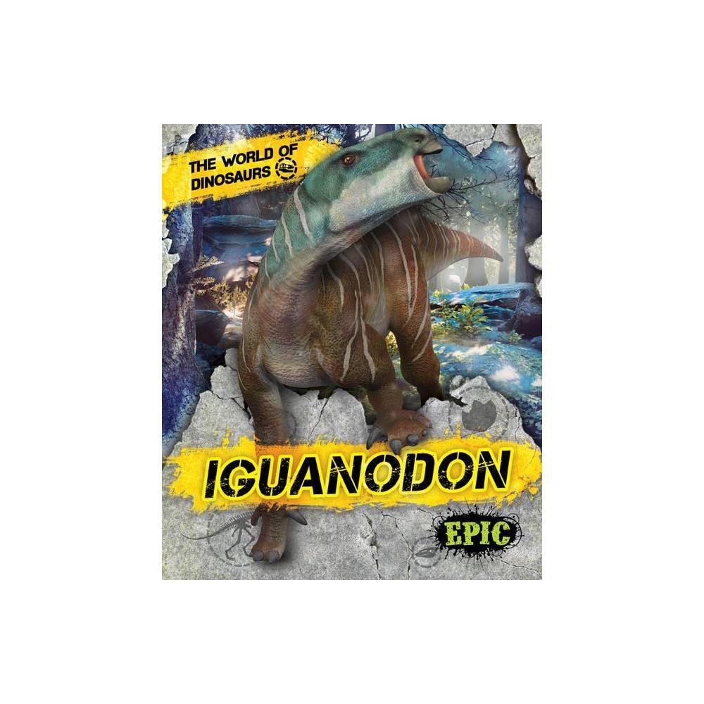 Iguanodon World Of Dinosaurs By Rebecca Sabelko Hardcover