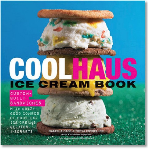 Coolhaus Ice Cream Book : Custom-Built Sandwiches with Crazy-Good Combos of Cookies, Ice Creams, - image 1 of 1