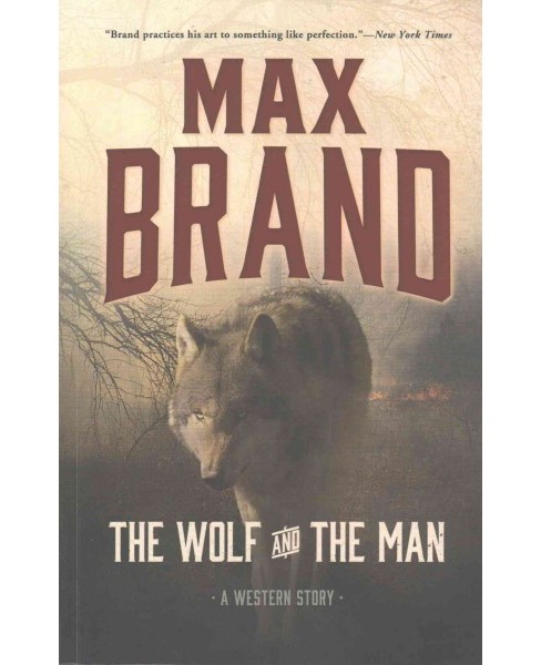 Wolf and the Man : A Western Story (Reprint) (Paperback) (Max Brand) - image 1 of 1