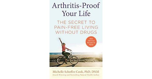Arthritis-Proof Your Life : Secrets to Pain-Free Living Without Drugs (Hardcover) (Ph.D. Michelle - image 1 of 1